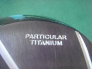 PARTICULAR TITANIUM