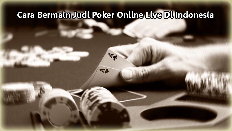 Cara Bermain Judi Poker Online Live Di Indonesia