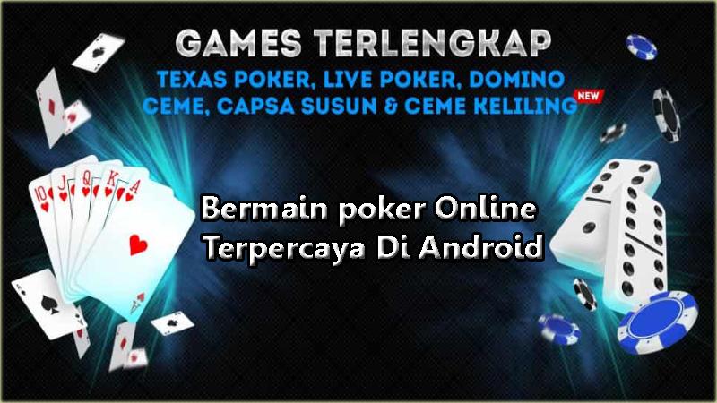 Bermain poker Online Terpercaya Di Android