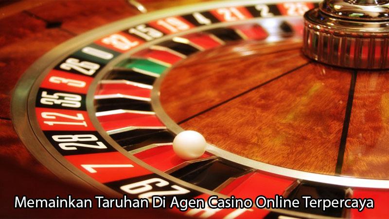 Memainkan Taruhan Di Agen Casino Online Terpercaya