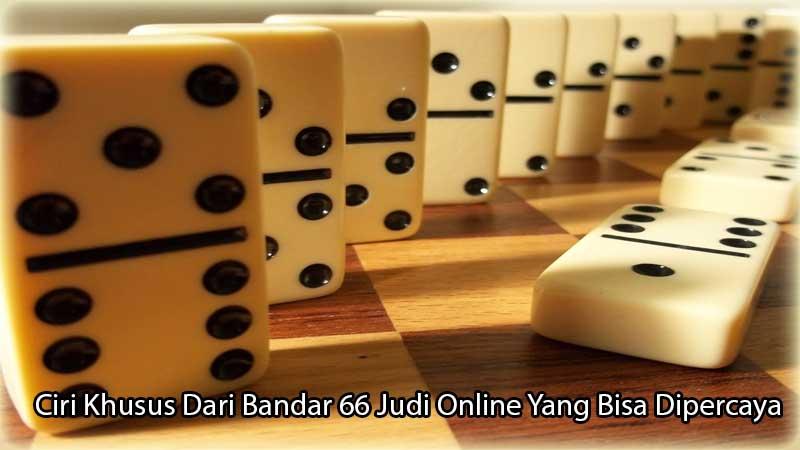 Ciri Khusus Dari Bandar 66 Judi Online Yang Bisa Dipercaya