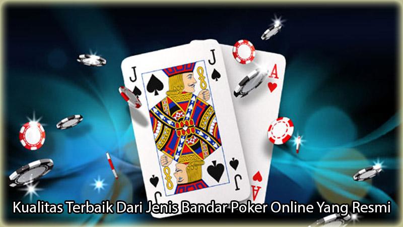 Kualitas Terbaik Dari Jenis Bandar Poker Online Yang Resmi