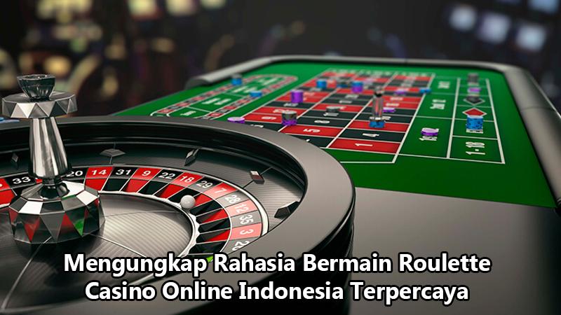 Mengungkap Rahasia Bermain Roulette Casino Online Indonesia Terpercaya