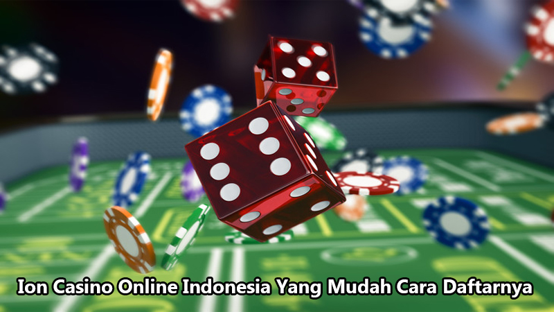 Ion Casino Online Indonesia Yang Mudah Cara Daftarnya