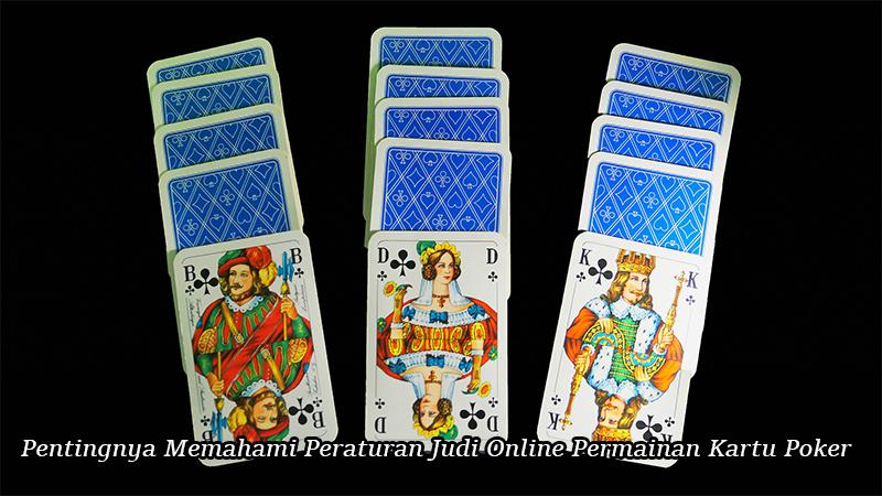 Pentingnya Memahami Peraturan Judi Online Permainan Kartu Poker