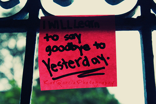 I will learn to say goodbye to yesterday