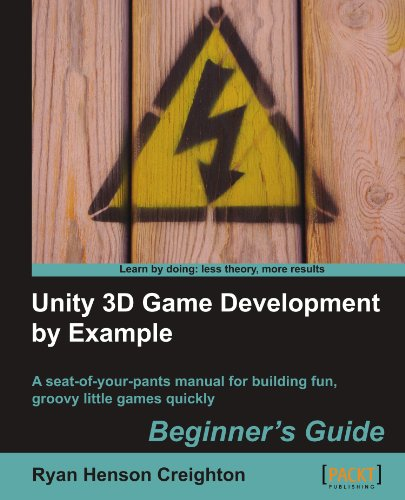Unity 3D Game Development by Example: Beginner's Guide: a Seat-of-your Pants Manual for Building Fun, Groovy Little Games Quickly