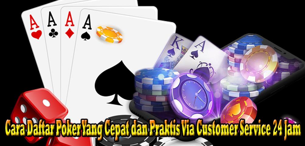 Cara Daftar Poker Yang Cepat Dan Praktis Via Customer Service 24 Jam Infoartikel