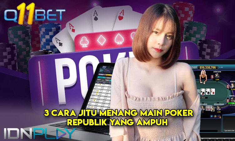3 Tips Tokcer Menang Judi Pokerrepublik Dengan Mudah Poker Online Indonesia