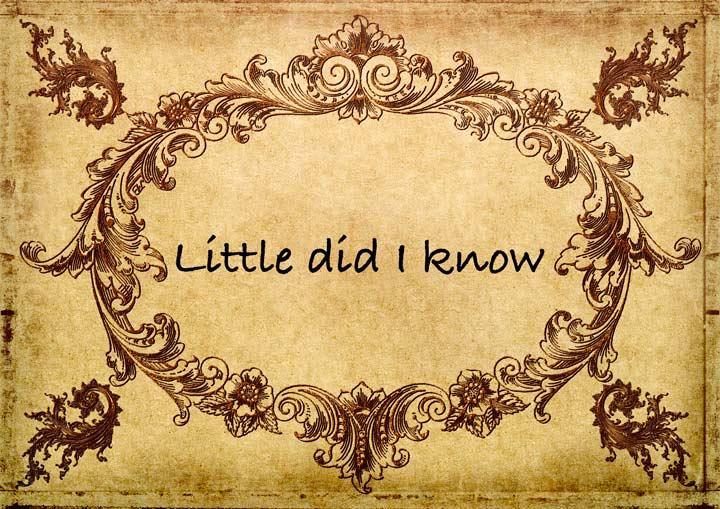 羊皮紙に書かれたLittle did I know