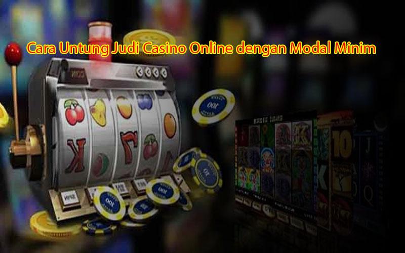 Cara Untung Judi Casino Online dengan Modal Minim
