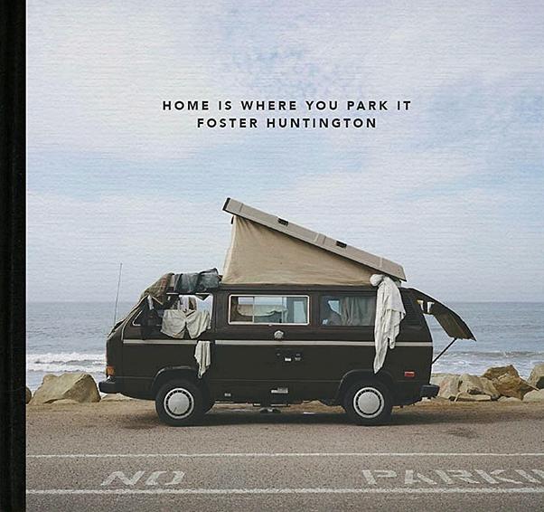 フォスター・ハンティントンの写真集『HOME IS WHERE YOU PARK IT』