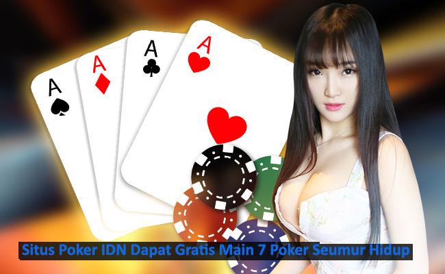 Situs Poker IDN Dapat Gratis Main 7 Poker Seumur Hidup
