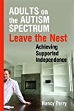 Adults on the Autism Spectrum: Leave the Nest: Achieving Supported Independence