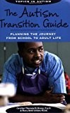 The Autism Transition Guide: Planning the Journey from School to Adult Life (Topics in Autism)