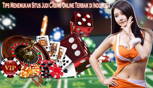Tips Menemukan Situs Judi Casino Online Terbaik di Indonesia