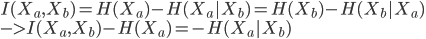 {  I(X_a,X_b) = H(X_a) - H(X_a X_b) = H(X_b) - H(X_b X_a) \\  -> I(X_a,X_b) - H(X_a) = - H(X_a X_b) }