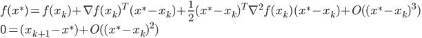 {  f(x^*) = f(x_k) + \nabla f(x_k)^T (x^* - x_k) + \frac{1}{2} (x^* - x_k)^T \nabla^2 f(x_k) (x^* - x_k) + O((x^* - x_k)^3) \\   0 = (x_{k+1} - x^*) + O((x^* - x_k)^2)   }