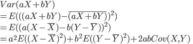 { Var(aX + bY) \\ = E(((aX + bY)-\bar{(aX + bY)})^2) \\ = E( (a(X - \bar{X}) - b(Y - \bar{Y}) )^2 ) \\ = a^2E( (X-\bar{X})^2) + b^2E( (Y - \bar{Y})^2 ) + 2abCov(X,Y) }