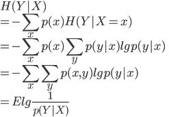 { \displaystyle  H(Y|X)\\  = - \sum_x p(x) H(Y|X=x) \\  = - \sum_x p(x) \sum_y p(y|x) lg p(y|x) \\  = - \sum_x \sum_y p(x,y) lg p(y|x)\\  = E lg \frac{1}{p(Y|X)} }