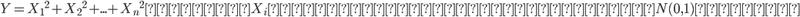 {\displaystyle Y = {X_1}^2 + {X_2}^2 + ... + {X_n}^2 ただし X_iは標準正規分布、つまりN(0,1)に従う}