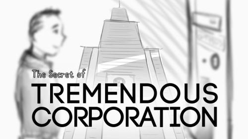 The Secret of Tremendous Corporation