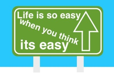 life is so easy when you think its easy