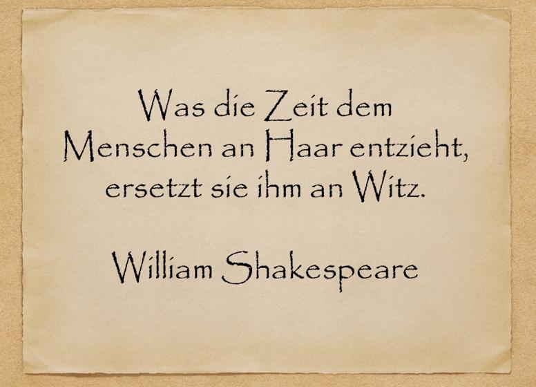シェイクスピアの誕生日に送る名言ドイツ語Was die Zeit dem Menschen an Haar entzieht,ersetzt sie ihm an Witz (髪の毛が少なくなるに従い、その代わりとしてウィットに富んでいく )