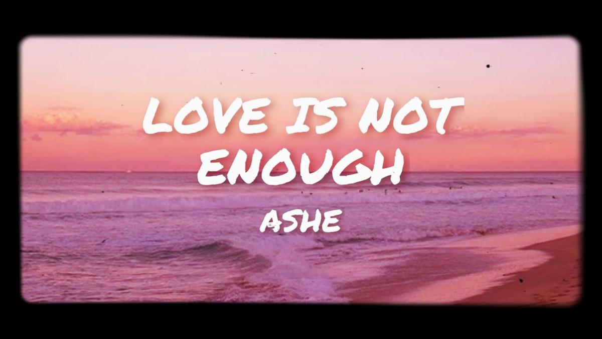 【歌詞和訳】Love Is Not Enough:ラブ・イズ・ノット・イナフ - Ashe