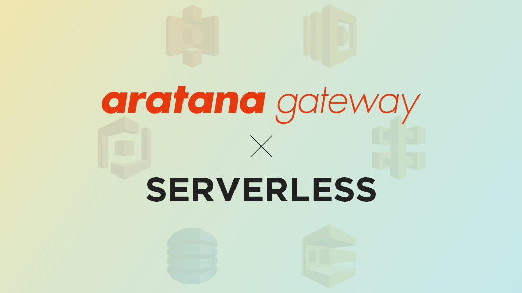 aratana gateway×Serverless