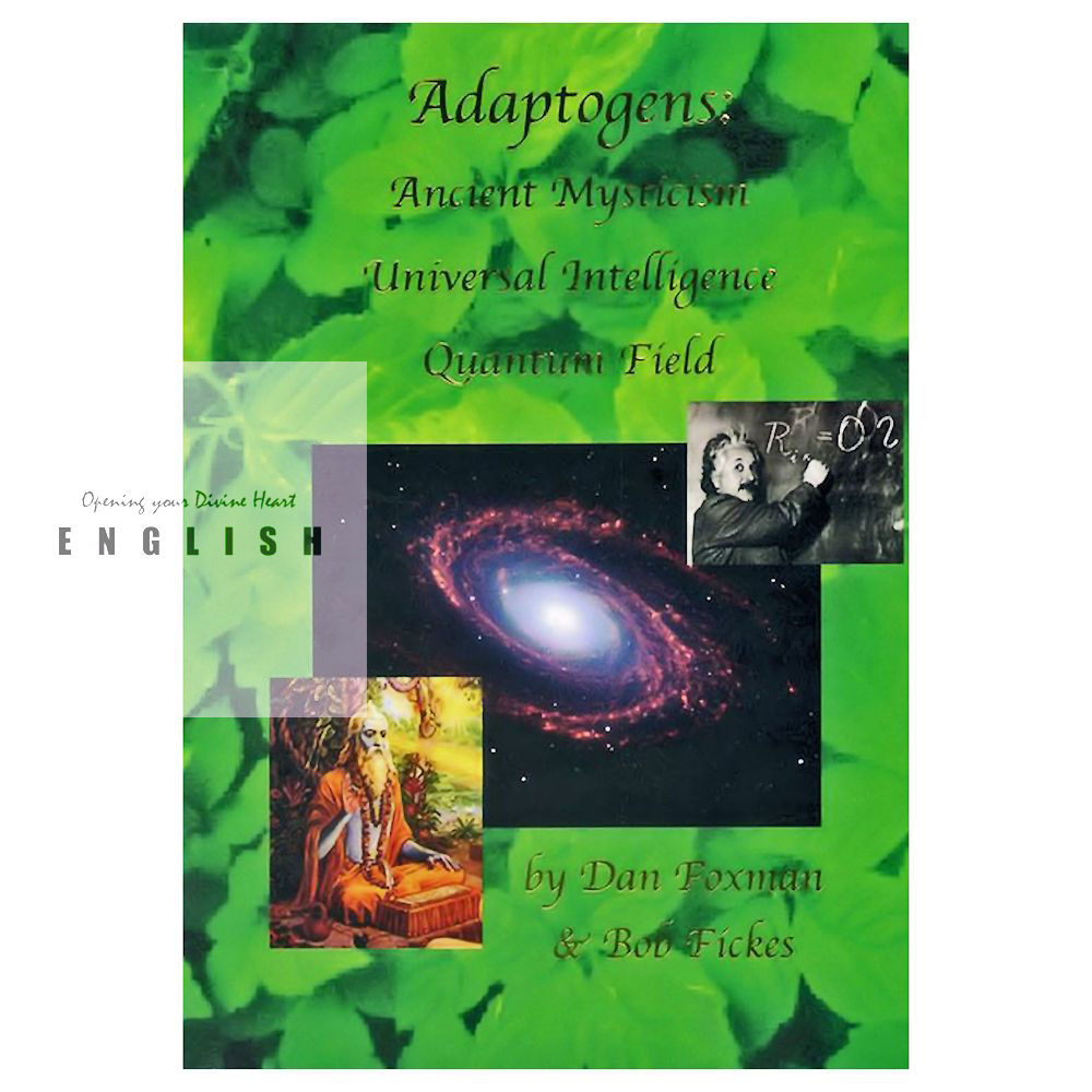 ADAPTOGENS : Ancient Mystery, Universal Intelligence, Quantum Field