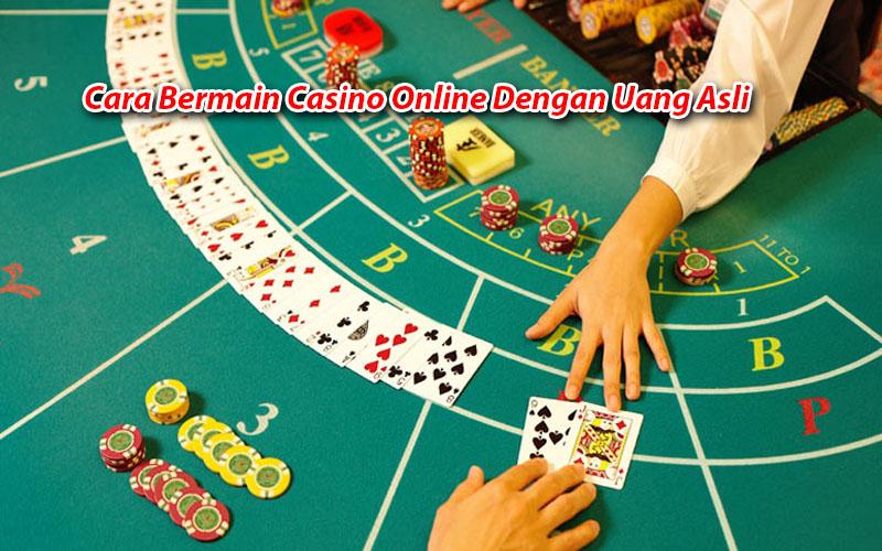 Cara Bermain Casino Online Dengan Uang Asli