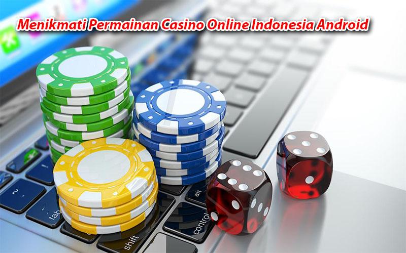 Menikmati Permainan Casino Online Indonesia Android