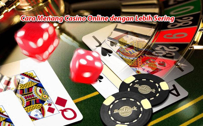 Cara Menang Casino Online dengan Lebih Sering