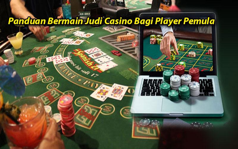 Panduan Bermain Judi Casino Bagi Player Pemula