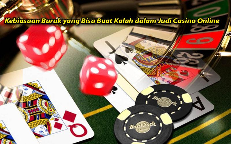 Kebiasaan Buruk yang Bisa Buat Kalah dalam Judi Casino Online