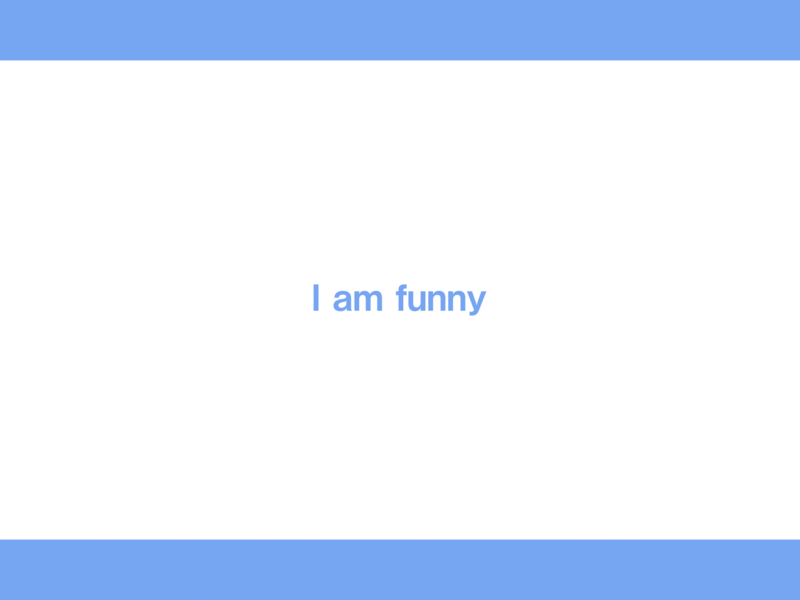 I am funny and your love