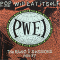[Music]Pop Will Eat Itself / The Radio 1 Sessions 1986 - 87