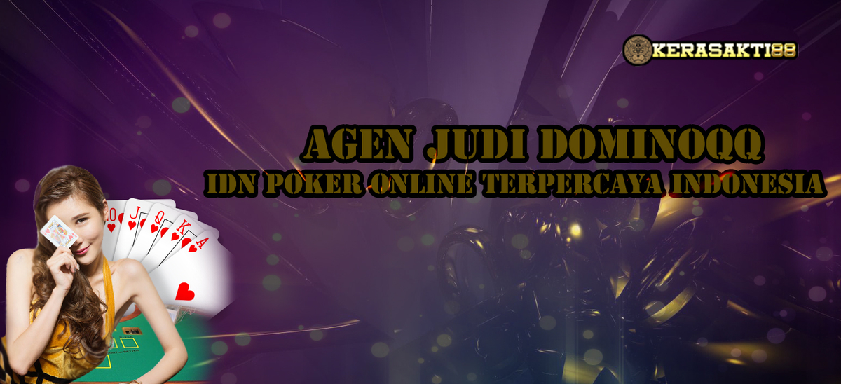 Agen Judi DominoQQ IDN Poker Online Terpercaya Indonesia