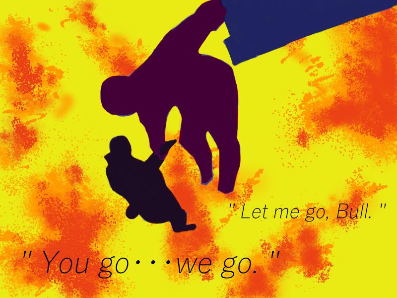 """Let me go, Bull."" ""You go…we go."""