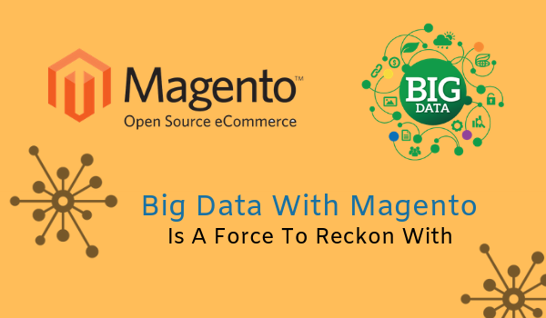 Big Data with Magento is a Force to Reckon With