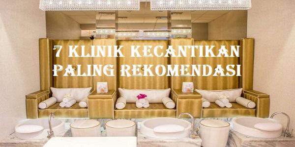 7 Klinik Kecantikan Paling Rekomendasi