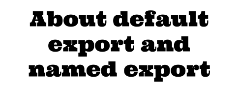 About default export and named export
