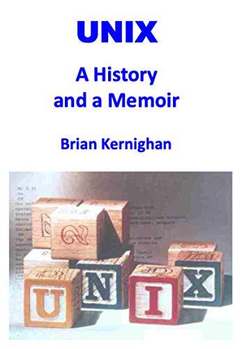 UNIX A History and a Memoir
