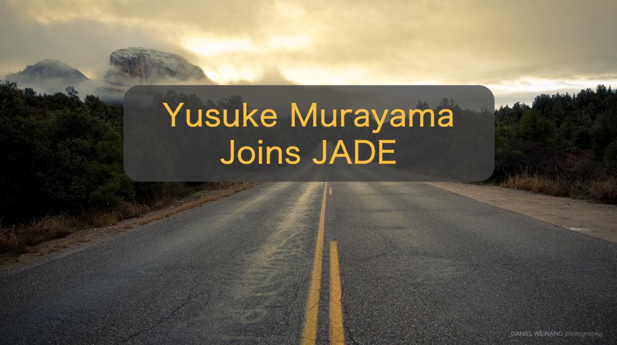 村山佑介がJADEへのジョインを決心した探究心と好奇心